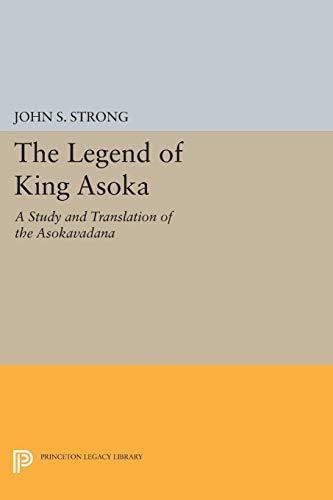 9780691605074: The Legend of King Asoka: A Study and Translation of the Asokavadana