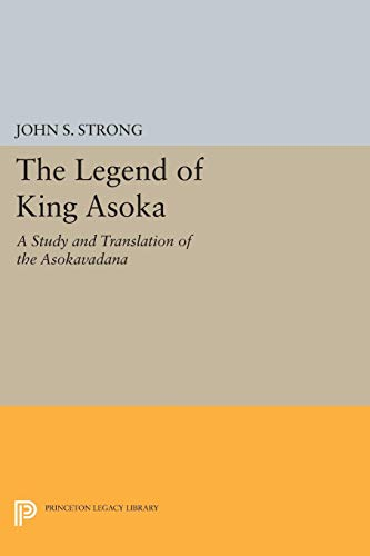 9780691605074: The Legend of King Asoka: A Study and Translation of the Asokavadana (Princeton Legacy Library)