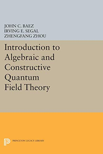 9780691605128: Introduction to Algebraic and Constructive Quantum Field Theory