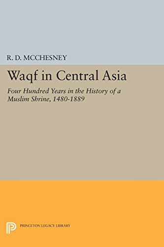 9780691605449: Waqf in Central Asia: Four Hundred Years in the History of a Muslim Shrine, 1480-1889 (Princeton Legacy Library)