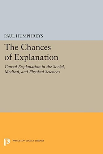 9780691605821: The Chances of Explanation: Causal Explanation in the Social, Medical, and Physical Sciences (Princeton Legacy Library)