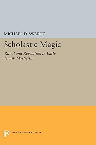9780691605913: Scholastic Magic: Ritual and Revelation in Early Jewish Mysticism (Princeton Legacy Library)