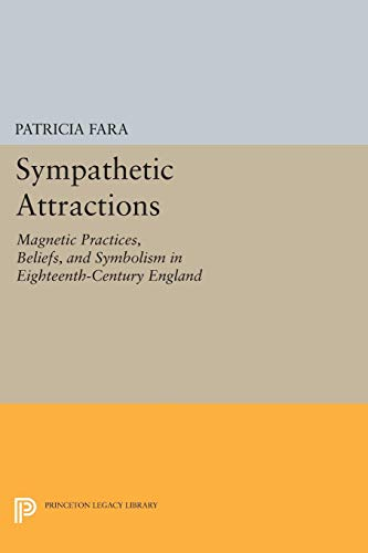 9780691606071: Sympathetic Attractions: Magnetic Practices, Beliefs, and Symbolism in Eighteenth-Century England (Princeton Legacy Library)