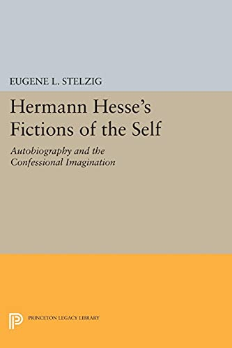 9780691606316: Hermann Hesse's Fictions of the Self: Autobiography and the Confessional Imagination (Princeton Legacy Library)