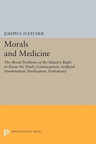 Morals and Medicine: The Moral Problems of: Joseph F. Fletcher
