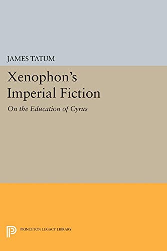 9780691606668: Xenophon's Imperial Fiction: On The Education of Cyrus (Princeton Legacy Library)