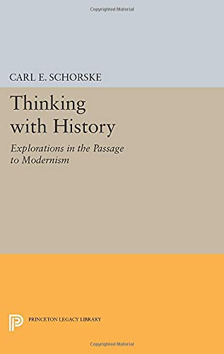 9780691606675: Thinking with History: Explorations in the Passage to Modernism (Princeton Legacy Library)
