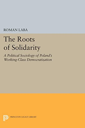 9780691606897: The Roots of Solidarity: A Political Sociology of Poland's Working-class Democratization