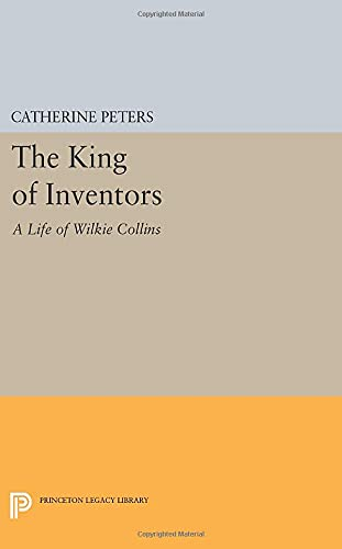 9780691606989: The King of Inventors: A Life of Wilkie Collins (Princeton Legacy Library)