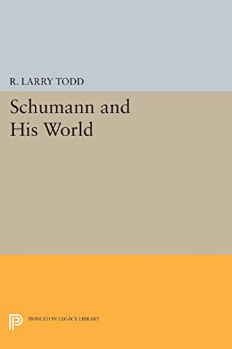 9780691607023: Schumann and His World (Princeton Legacy Library)