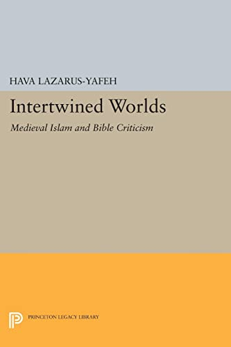 Intertwined Worlds: Medieval Islam and Bible Criticism (Princeton Legacy Library): Hava ...
