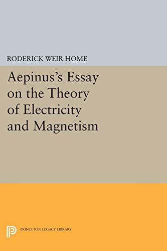 Aepinus's Essay on the Theory of Electricity and Magnetism: Home, Roderick Weir/ Connor, Peter...