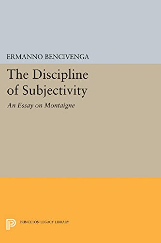 9780691607658: The Discipline of Subjectivity: An Essay on Montaigne (Princeton Legacy Library)