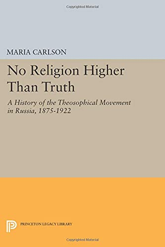 No Religion Higher Than Truth: A History of the Theosophical Movement in Russia, 1875-1922 (...