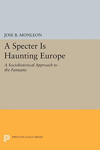 9780691607863: A Specter is Haunting Europe: A Sociohistorical Approach to the Fantastic (Princeton Legacy Library)