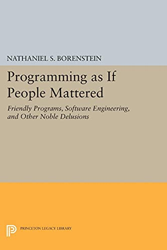 9780691607887: Programming as if People Mattered: Friendly Programs, Software Engineering, and Other Noble Delusions (Princeton Legacy Library)
