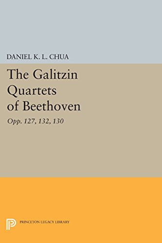 The Galitzin Quartets of Beethoven: Opp. 127, 132, 130 (Princeton Legacy Library): Chua, Daniel K. ...
