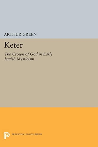 9780691608280: Keter: The Crown of God in Early Jewish Mysticism (Princeton Legacy Library)