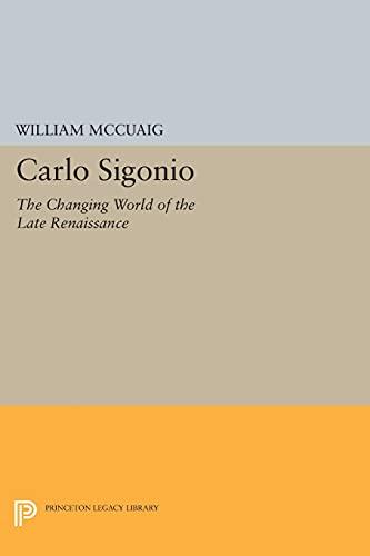 9780691608525: Carlo Sigonio: The Changing World of the Late Renaissance (Princeton Legacy Library)