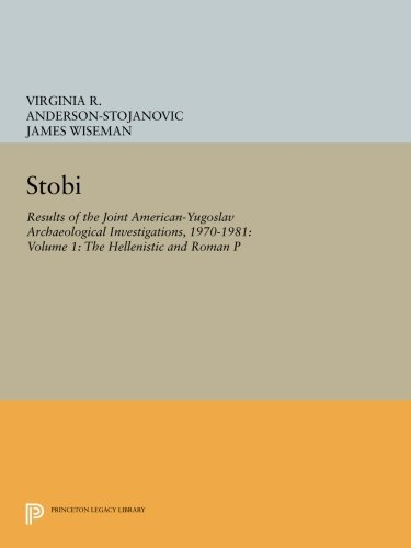 Stobi: Results of the Joint American-Yugoslav Archaeological Investigations, 1970-1981: Volume 1: ...