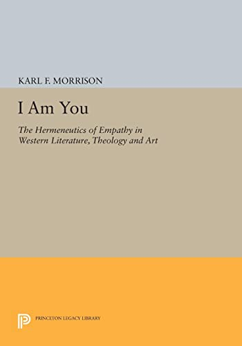 9780691608730: I Am You: The Hermeneutics of Empathy in Western Literature, Theology and Art (Princeton Legacy Library)