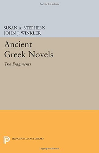 9780691608846: Ancient Greek Novels: The Fragments: Introduction, Text, Translation, and Commentary (Princeton Legacy Library)
