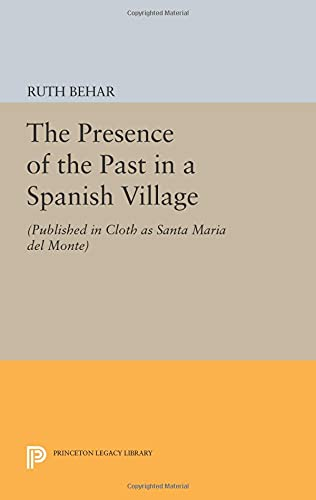 9780691608891: The Presence of the Past in a Spanish Village: (Published in Cloth as Santa Maria del Monte) (Princeton Legacy Library)
