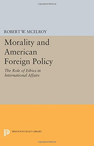 9780691608921: Morality and American Foreign Policy: The Role of Ethics in International Affairs (Princeton Legacy Library)