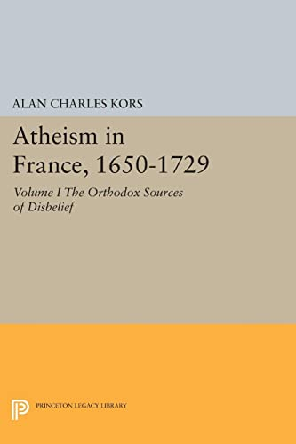 9780691609065: Atheism in France, 1650-1729: The Orthodox Sources of Disbelief