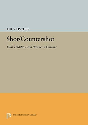 9780691609218: Shot/Countershot: Film Tradition and Women's Cinema (Princeton Legacy Library)