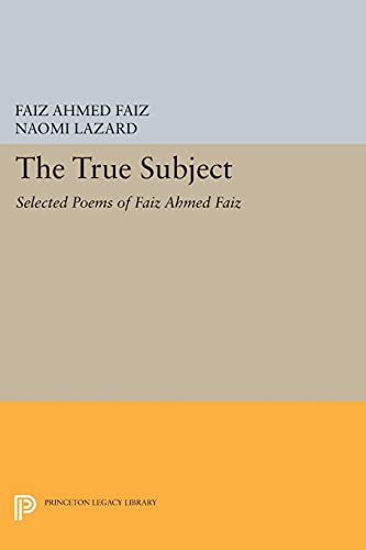 9780691609300: The True Subject: Selected Poems of Faiz Ahmed Faiz (Princeton Legacy Library)
