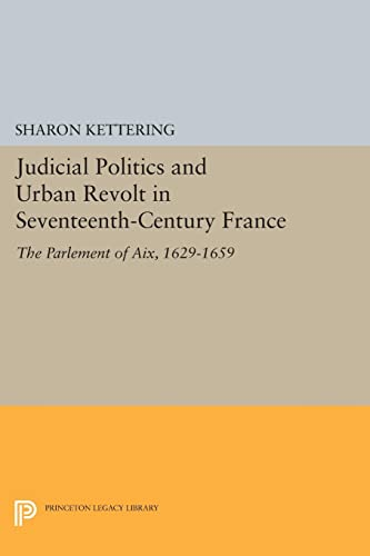 Judicial Politics and Urban Revolt in Seventeenth– Century France – The Parlement of Aix, 1629–1659...
