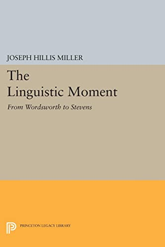 9780691609508: The Linguistic Moment: From Wordsworth to Stevens (Princeton Legacy Library)