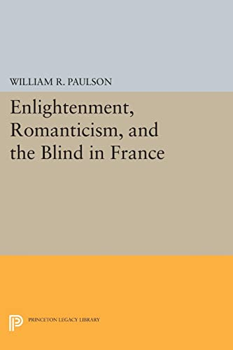 9780691609546: Enlightenment, Romanticism, and the Blind in France (Princeton Legacy Library)