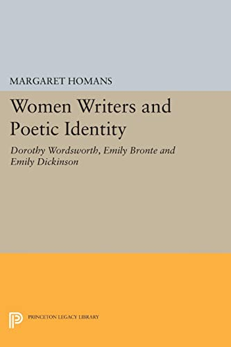 9780691609805: Women Writers and Poetic Identity: Dorothy Wordsworth, Emily Bronte and Emily Dickinson (Princeton Legacy Library)