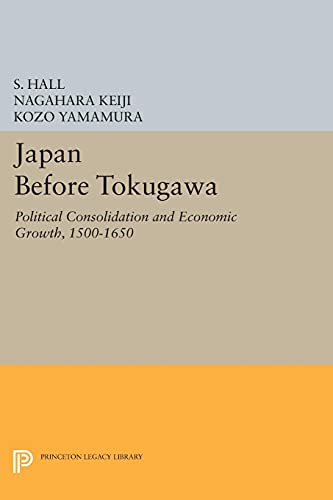 9780691609911: Japan Before Tokugawa: Political Consolidation and Economic Growth, 1500-1650 (Princeton Legacy Library)