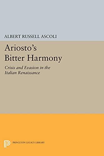 9780691609959: Ariosto's Bitter Harmony: Crisis and Evasion in the Italian Renaissance (Princeton Legacy Library)