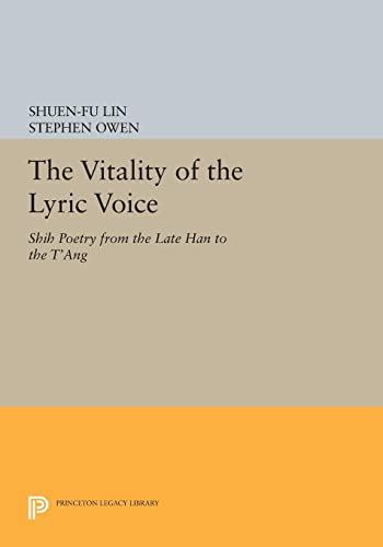 9780691610078: The Vitality of the Lyric Voice: Shih Poetry from the Late Han to the T'ang (Princeton Legacy Library)