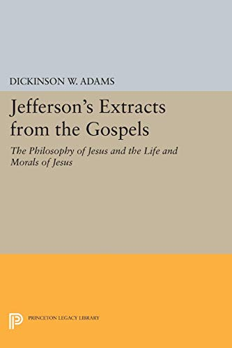 9780691610153: Jefferson's Extracts from the Gospels: The Philosophy of Jesus and The Life and Morals of Jesus (Princeton Legacy Library)