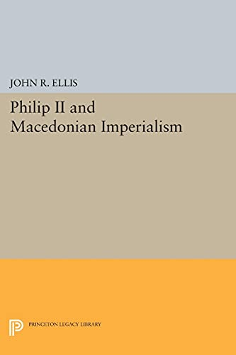 9780691610344: Philip II and Macedonian Imperialism (Princeton Legacy Library)