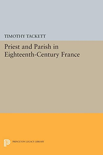 9780691610818: Priest and Parish in Eighteenth-Century France (Princeton Legacy Library)