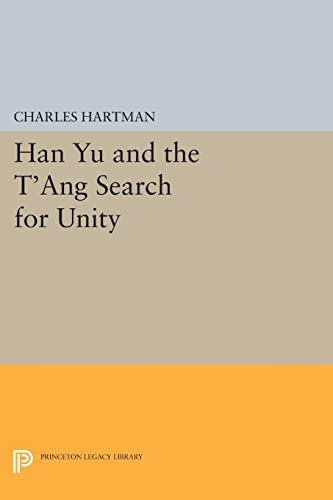 9780691610931: Han Yu and the T'Ang Search for Unity (Princeton Legacy Library)