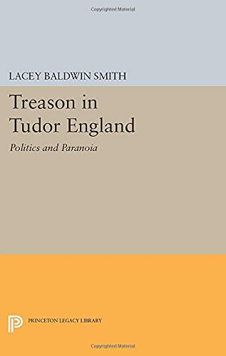 9780691611082: Treason in Tudor England: Politics and Paranoia (Princeton Legacy Library)