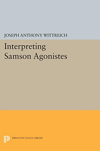 9780691611099: Interpreting Samson Agonistes (Princeton Legacy Library)