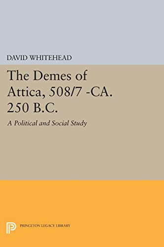 9780691611105: The Demes of Attica, 508/7 -ca. 250 B.C.: A Political and Social Study (Princeton Legacy Library)