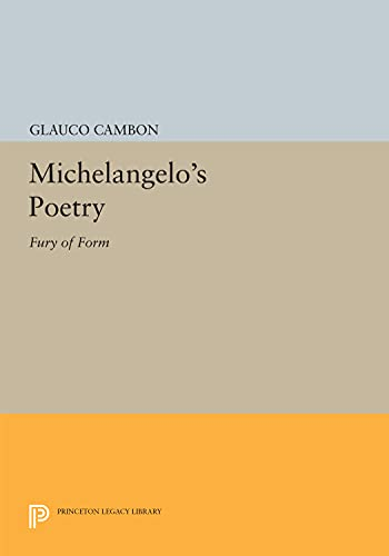 9780691611211: Michelangelo's Poetry: Fury of Form (Princeton Legacy Library)
