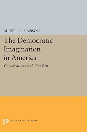 9780691611372: The Democratic Imagination in America: Conversations with Our Past (Princeton Legacy Library)