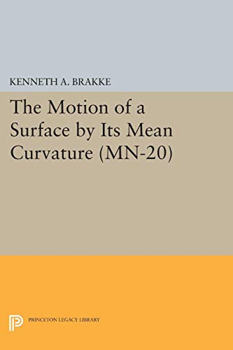 The Motion of a Surface by Its Mean Curvature. (MN-20) (Mathematical Notes): Kenneth A. Brakke