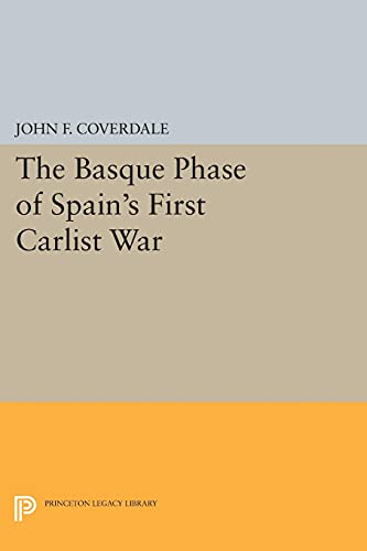 9780691612096: The Basque Phase of Spain's First Carlist War (Princeton Legacy Library)