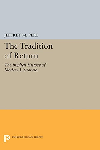 9780691612362: The Tradition of Return: The Implicit History of Modern Literature (Princeton Legacy Library)